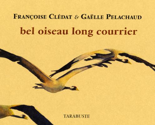 Gaelle Pelachaud, Françoise Clédat, Bel oiseau long courrier, éditions Tarabuste